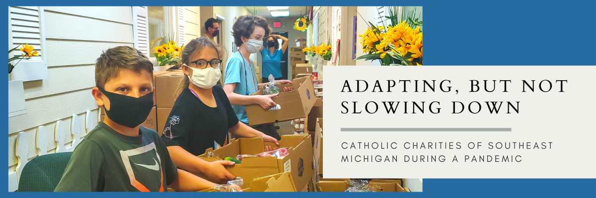 Catholic Charities of Southeast Michigan during a Pandemic – Adapting, but not Slowing Down